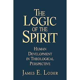 The Logic of the Spririt - Human Development in Theological Perspectiv