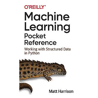 Machine Learning Pocket Reference  Working with Structured Data in Python by Matt Harrison