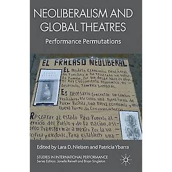 Neoliberalism and Global Theatres Performance Permutations by Nielsen & Lara D.