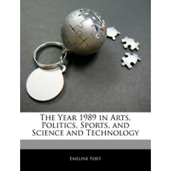 The Year 1989 in Arts Politics Sports and Science and Technology by Fort & Emeline