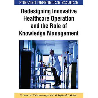 Redesigning Innovative Healthcare Operation and the Role of Knowledge Management by Saito & M.