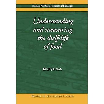 Understanding and Measuring the ShelfLife of Food by Steele & Robert & Sir