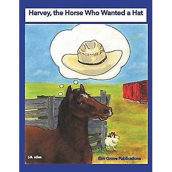 Harvey the Horse Who Wanted a Hat by Allen & J.B.