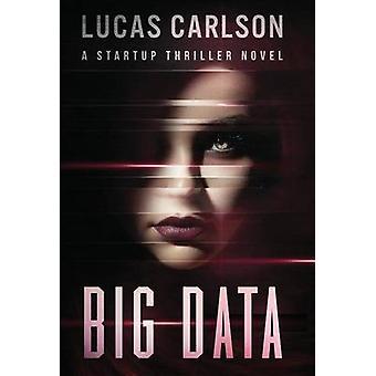 Big Data A Startup Thriller Novel by Carlson & Lucas