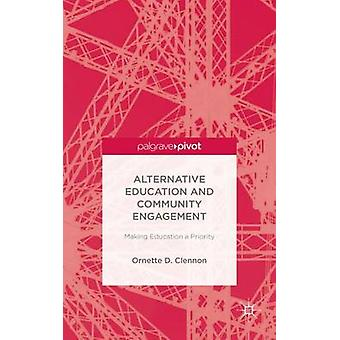 Alternative Education and Community Engagement Making Education a Priority by Clennon & Ornette D.