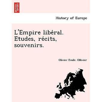 LEmpire liberal. Etudes recits souvenirs. by Ollivier & Olivier Emile.
