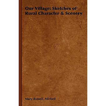 Our Village Sketches of Rural Character  Scenery by Mitford & Mary Russell Russell