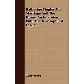 Katherine Tingley On Marriage And The Home An Interview With The Theosophical Leader by Merton & Claire