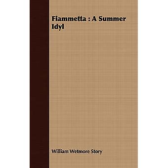 Fiammetta A Summer Idyl by Story & William Wetmore
