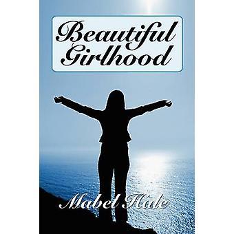 Beautiful Girlhood by Hale & Mabel
