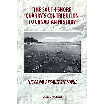 The Canal At Sault Ste Marie The South Shore Quarrys Contribution to Canadian History by Hoskins & Shirley