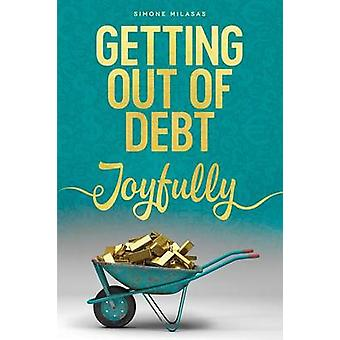 Getting Out of Debt Joyfully by Milasas & Simone