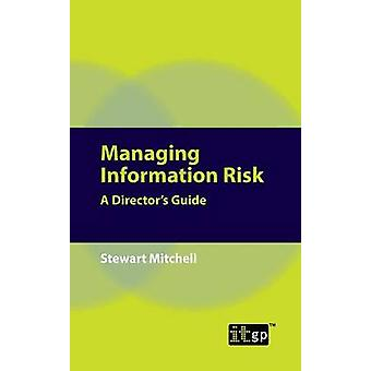 Managing Information Risk A Directors Guide by Mitchell & Stewart