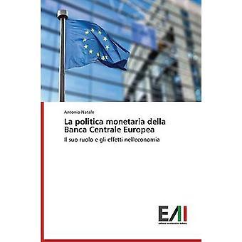 La politica monetaria della Banca Centrale Europea by Natale Antonio