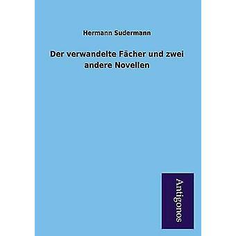 Der Verwandelte Facher Und Zwei Andere Novellen by Sudermann & Hermann