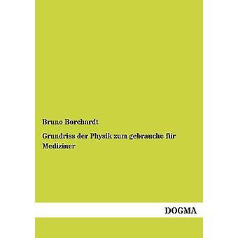 Grundriss Der Physik Zum Gebrauche Fur Mediziner by Borchardt & Bruno