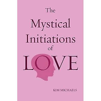 The Mystical Initiations of Love by Michaels & Kim