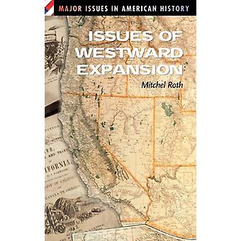 Issues of Westward Expansion by Mitchel P. Roth - 9780313311673 Book