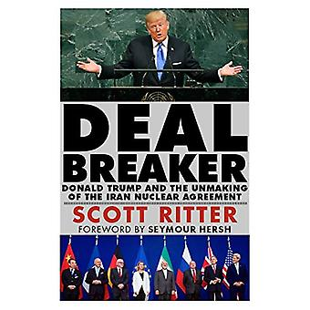 Dealbreaker - Donald Trump and the Unmaking of the Iran Nuclear Deal b