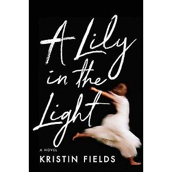 A Lily in the Light by Kristin Fields - 9781542041690 Book