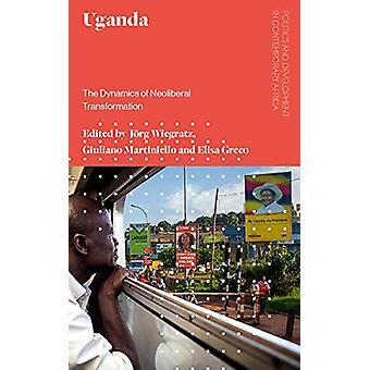 Uganda - The Dynamics of Neoliberal Transformation by Jorg Wiegratz -