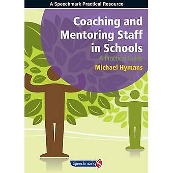 Coaching and Mentoring Staff in Schools - A Practical Guide (1st New e