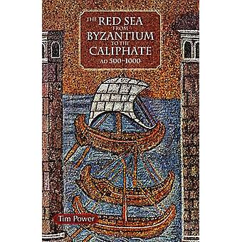 The Red Sea from Byzantium to the Caliphate - AD 500-1000 by Timothy P