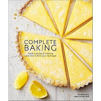 Complete Baking - Classic Recipes and Inspiring Variations to Hone You