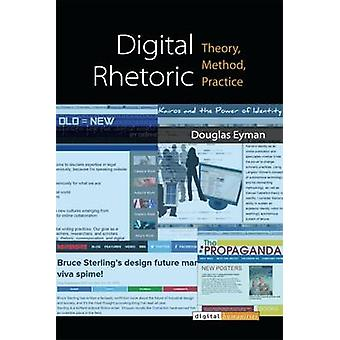 Digital Rhetoric - Theory - Method - Practice by Douglas Eyman - 97804