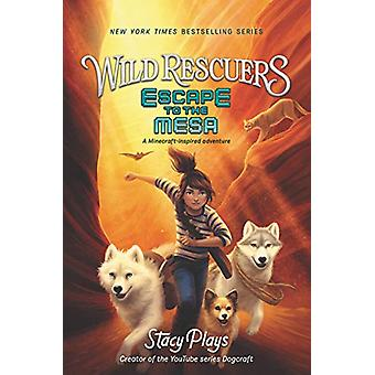 Wild Rescuers - Escape to the Mesa by StacyPlays - 9780062796400 Book