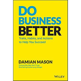Do Business Better - Traits - Habits - and Actions To Help You Succeed