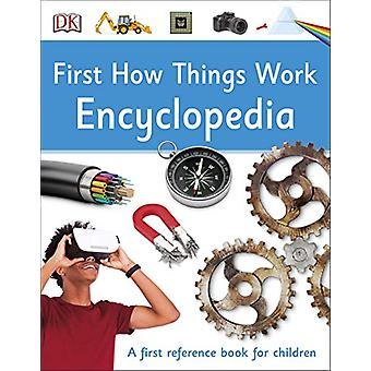 First How Things Work Encyclopedia - A First Reference Book for Childr