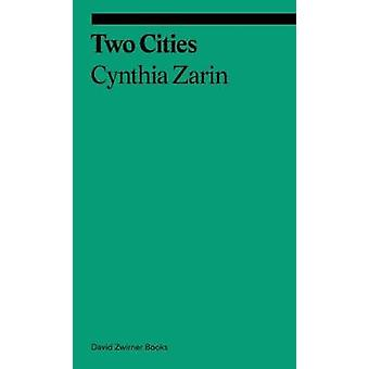 Two Cities by Cynthia Zarin - 9781644230312 Book