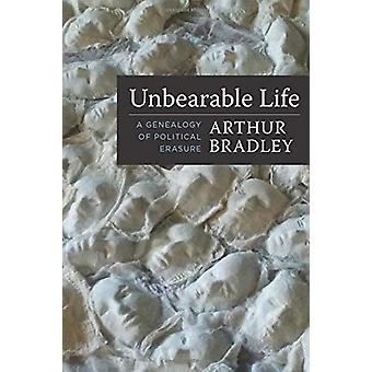 Vida Insoportable - Una Genealogía de Borrado Político por Arthur Bradley -