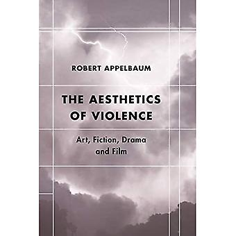 The Aesthetics of Violence: Art, Fiction, Drama and Film (Futures of the Archive)