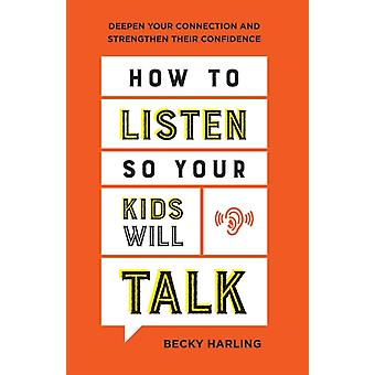How to Listen So Your Kids Will Talk by Becky Harling