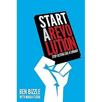 Start a Revolution - Stop Acting Like a Library by Ben Bizzle - Maria