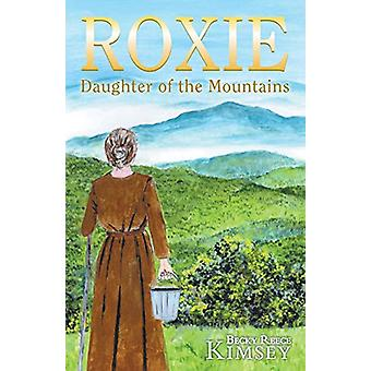 Roxie - Daughter of the Mountains by Becky Reece Kimsey - 978146240503