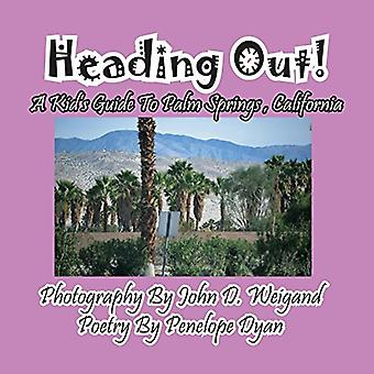 Heading Out! a Kid's Guide to Palm Springs - California by John D Wei