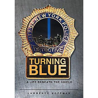 Turning Blue - A Life Beneath the Shield by Lawrence Hoffman - 9781682