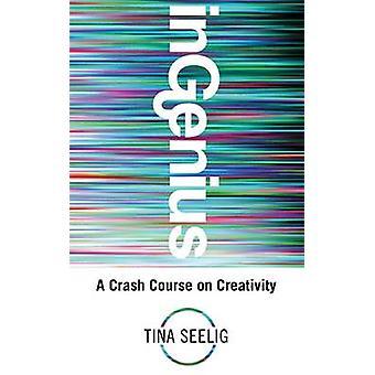 InGENIUS - Un curso intensivo sobre creatividad por Tina Seelig - 9781781800034