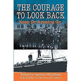 The Courage to Look Back - Keep on Keeping on by Caroline Whitehead -