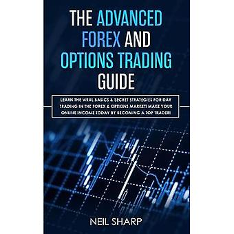 The Advanced Forex and Options Trading Guide - Learn The Vital Basics