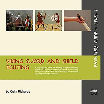 Viking Sword and Shield Fighting Beginners Guide Level 1 by Colin Ric