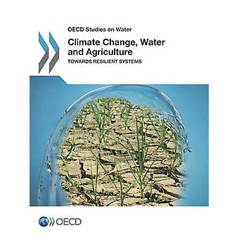 Climate change - water and agriculture - towards resilient systems by