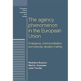 The Agency Phenomenon in the European Union by Edited by Madalina Busuioc & Edited by Martijn Groenleer & Edited by Jarle Trondal