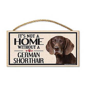 "Sign, Wood, It's Not A Home Without A German Shorthair, 10"" X 5"""
