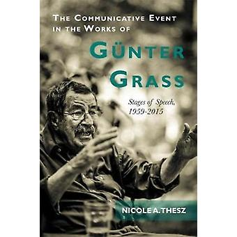 The Communicative Event in the Works of Gunter Grass by Nicole A. Thesz