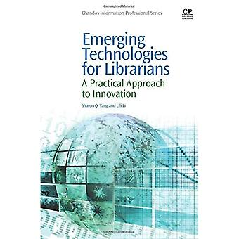 Emerging Technologies for Librarians: A Practical Approach to Innovation (Chandos Information Professional)