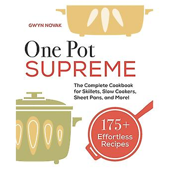 One Pot Supreme  The Complete Cookbook for Skillets Slow Cookers Sheet Pans and More by Gwyn Novak